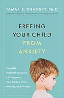 Book Freeing Your Child from Anxiety: Powerful, Practical Solutions To Overcome Your Child's Fears… by Tamar Chansky