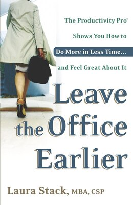 Book Leave The Office Earlier: The Productivity Pro Shows You How to Do More in Less Time...and Feel… by Laura Stack