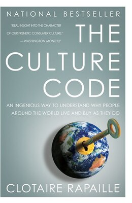 Book The Culture Code: An Ingenious Way To Understand Why People Around The World Live And Buy As They Do by Clotaire Rapaille