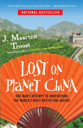 Lost On Planet China: One Man's Attempt To Understand The World's Most Mystifying Nation by J. Maarten Troost