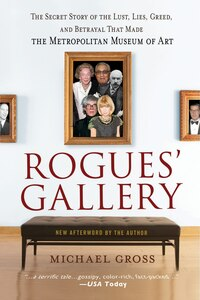 Rogues' Gallery: The Secret Story Of The Lust, Lies, Greed, And Betrayals That Made The…