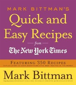 Book Mark Bittman's Quick And Easy Recipes From The New York Times: Featuring 350 Recipes From The… by Mark Bittman