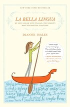 La Bella Lingua: My Love Affair With Italian, The World's Most Enchanting Language