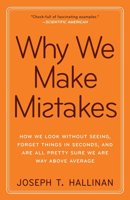 Book Why We Make Mistakes: How We Look Without Seeing, Forget Things In Seconds, And Are All Pretty Sure… by Joseph T. Hallinan