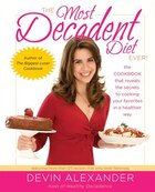 The Most Decadent Diet Ever!: The Cookbook That Reveals The Secrets To Cooking Your Favorites In A…