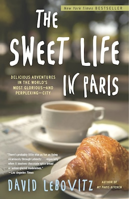 Book The Sweet Life In Paris: Delicious Adventures In The World's Most Glorious - And Perplexing - City by David Lebovitz