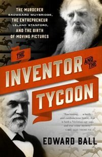 The Inventor And The Tycoon: The Murderer Eadweard Muybridge, The Entrepreneur Leland Stanford, And…