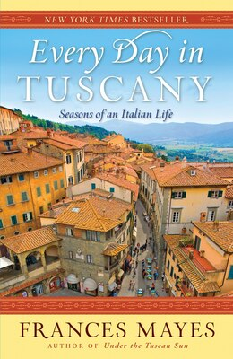 Book Every Day In Tuscany: Seasons Of An Italian Life by Frances Mayes