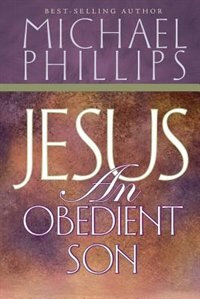 Book Jesus An Obedient Son by Michael R. Phillips