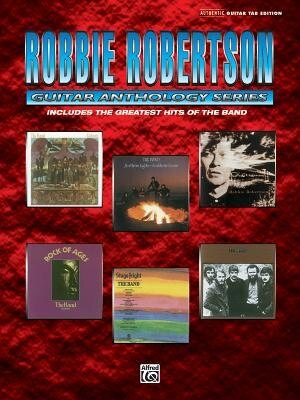 Robbie Robertson - Guitar Anthology: Authentic Guitar Tab