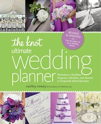 The Knot Ultimate Wedding Planner [revised Edition]: Worksheets, Checklists, Etiquette, Timelines…