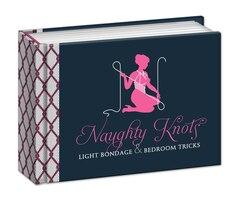 Naughty Knots: Light Bondage And Bedroom Tricks
