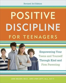 Book Positive Discipline For Teenagers, Revised 3rd Edition: Empowering Your Teens And Yourself Through… by Jane Nelsen