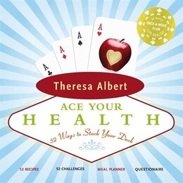 Book Ace Your Health: 52 Ways To Stack Your Deck by Theresa Albert