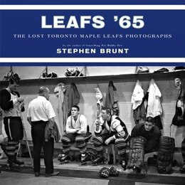 Book Leafs '65: The Lost Toronto Maple Leafs Photographs by Stephen Brunt