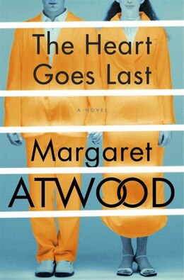 Book The Heart Goes Last: A Novel by Margaret Atwood