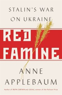 Red Famine: Stalin's War On Ukraine, 1921-1933