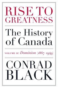 Rise To Greatness, Volume 2: Dominion (1867-1949): The History Of Canada From The Vikings To The…