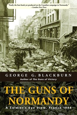 Book The Guns Of Normandy: A Soldier's Eye View, France 1944 by George Blackburn