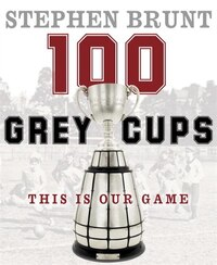100 Grey Cups: This Is Our Game