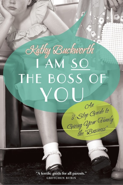 I Am So The Boss Of You: An 8-step Guide To Giving Your Family The Business by Kathy Buckworth