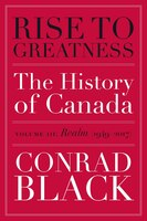 Book Rise To Greatness, Volume 3: Realm (1949-2017): The History Of Canada From The Vikings To The… by Conrad Black