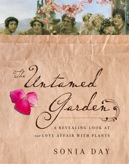 Book The Untamed Garden: A Revealing Look At Our Love Affair With Plants by Sonia Day