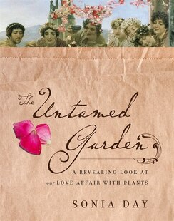 The Untamed Garden: A Revealing Look At Our Love Affair With Plants