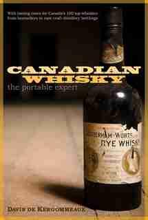 Canadian Whisky: The Portable Expert by Davin De Kergommeaux