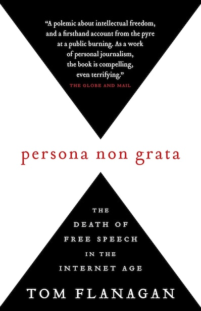 Persona Non Grata: The Death Of Free Speech In The Internet Age by Tom Flanagan