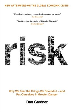 Book Risk: Why We Fear The Things We Shouldn't - And Put Ourselves In Greater Danger by Dan Gardner