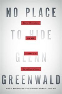Book No Place To Hide: Edward Snowden, The Nsa, And The U.s. Surveillance State by Glenn Greenwald