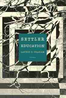 Settler Education: Poems by Laurie D. Graham