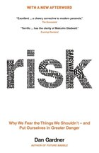 Risk: Why We Fear The Things We Shouldn't -- And Put Ourselves In Greater Danger