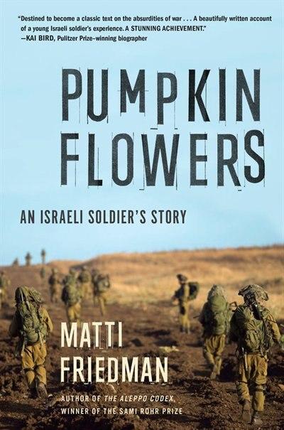 Pumpkinflowers: An Israeli Soldier's Story by Matti Friedman