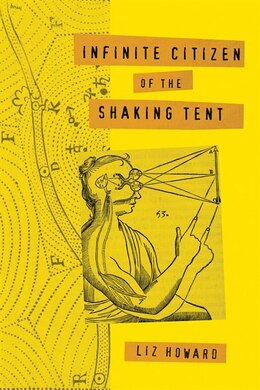 Book Infinite Citizen Of The Shaking Tent by Liz Howard