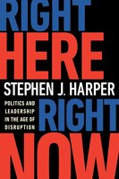 Right Here, Right Now: Politics And Leadership In The Age Of Disruption