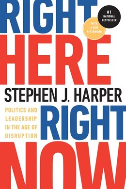 Book Right Here, Right Now: Politics And Leadership In The Age Of Disruption by Stephen J. Harper