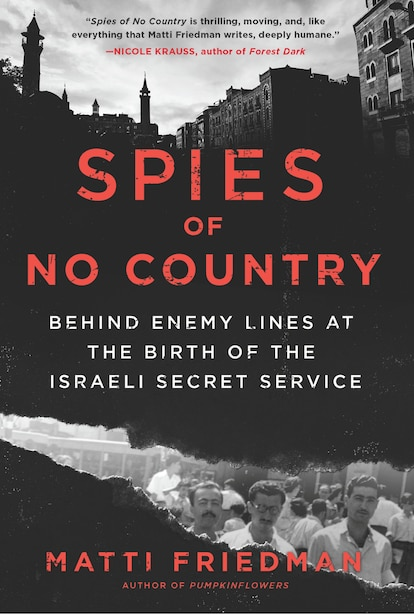 Spies Of No Country: Behind Enemy Lines At The Birth Of The Israeli Secret Service by Matti Friedman