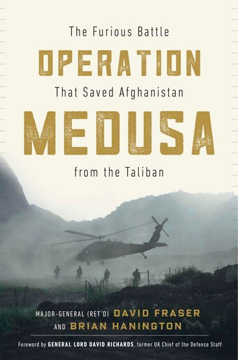 Operation Medusa: The Furious Battle That Saved Afghanistan From The Taliban by Major General David Fraser
