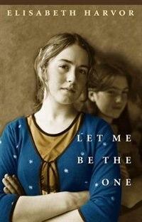Let Me Be the One by Elisabeth Harvor