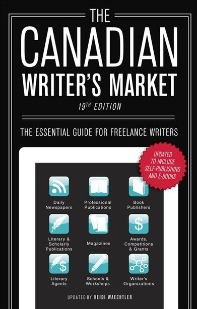 The Canadian Writer's Market, 19th Edition: The Essential Guide For Freelance Writers by Heidi Waechtler