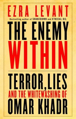 Book The Enemy Within: Terror, Lies, And The Whitewashing Of Omar Khadr by Ezra Levant