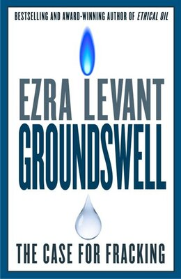 Book Groundswell: The Case For Fracking by Ezra Levant