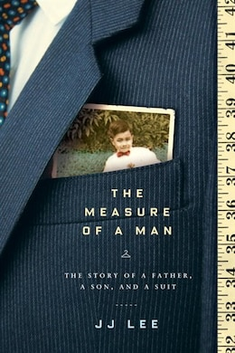 Book The Measure Of A Man: The Story of a Father, a Son, and a Suit by Jj Lee