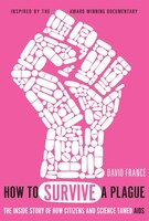 Book How To Survive A Plague: The Inside Story Of How Citizens And Science Tamed Aids by David France