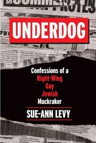 Book Underdog: Confessions Of A Right-wing Gay Jewish Muckraker by Sue-ann Levy