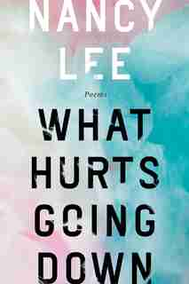 What Hurts Going Down by Nancy Lee