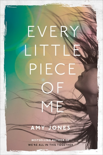 Every Little Piece Of Me by Amy Jones