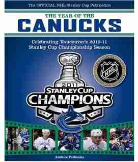 The Year Of The Canucks: Celebrating Vancouver's 2010-11 Stanley Cup Championship Season by Nhl